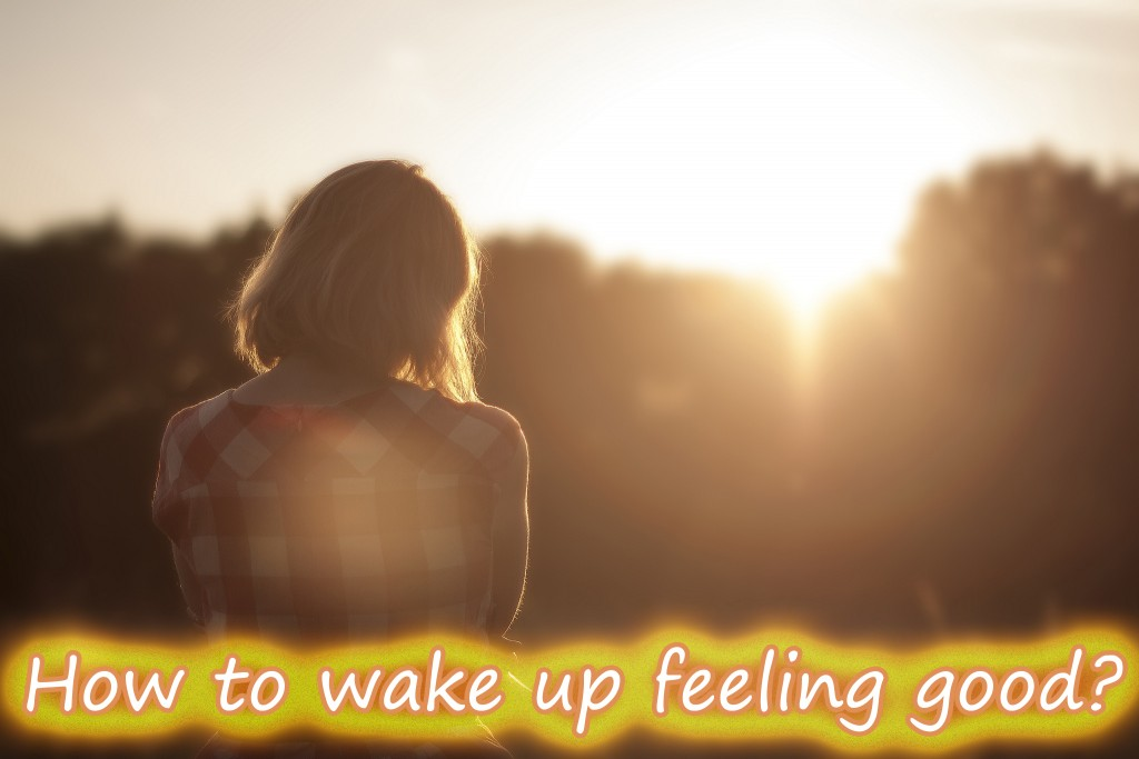 how to wake up feeling good